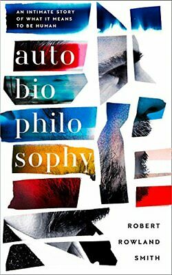AutoBioPhilosophy: An intimate story of what it means... by Rowland Smith, Rober