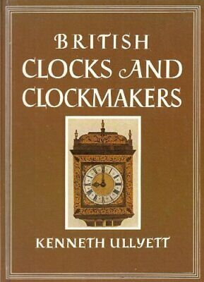 British Clocks And Clockmakers : by Ullyett, Kenneth Hardback Book The Cheap