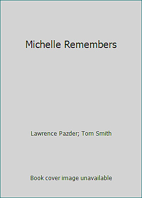 Michelle Remembers by Tom Smith; Lawrence Pazder