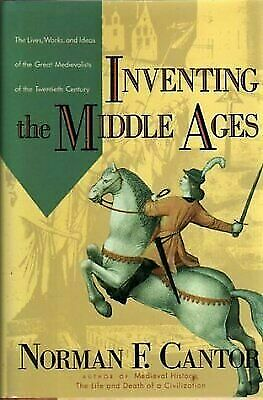 Inventing the Middle Ages : The Lives, Works, and Ideas of the Great...  (ExLib)