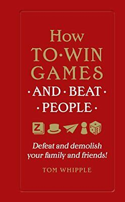 How to win games and beat people: Defeat and demolish your fa... by Whipple, Tom