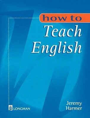How to Teach English: An Introduction to the P... by Harmer, Mr Jeremy Paperback
