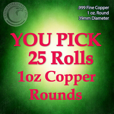 """YOU PICK 25 ROLLS of Copper Rounds"" 500 1oz .999 Copper Rounds READ BELOW"