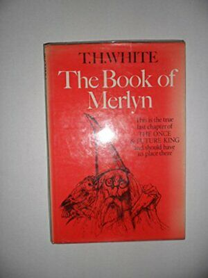 Book of Merlyn: the Unpublished Conclusion to The Onc... by T. H. White Hardback