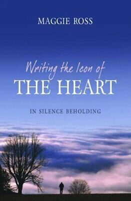 Writing the Icon of the Heart: In Silence Beholding by Ross, Maggie Paperback
