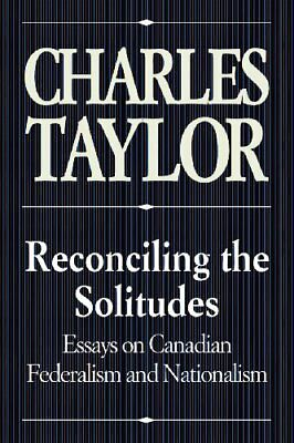Reconciling the Solitudes: Essays on Canadian Fed... by Charles Taylor Paperback
