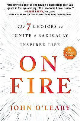 On Fire : The 7 Choices to Ignite a Radically Inspired Life by John O'Leary
