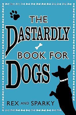 The Dastardly Book for Dogs. Rex and Sparky, with the Assistance of [I.E....