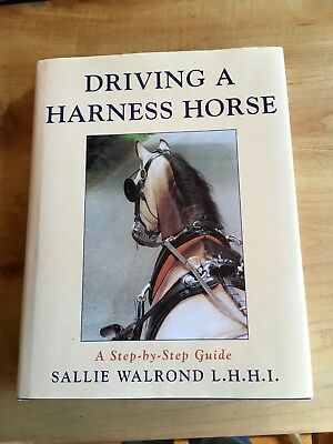 Driving a Harness Horse : A Step-by-Step Guide by Sallie Walrond Hardcover