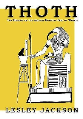 Thoth: The History of the Ancient Egyptian God of Wisdom by Jackson, Lesley