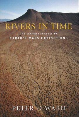 Rivers in Time: The Search for Clues to Earth's Mass Extinctions by Ward, Peter