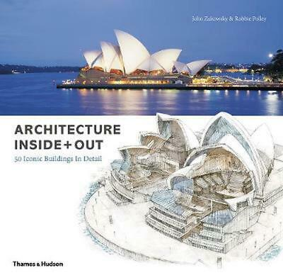 Architecture Inside + Out: 50 Iconic Buildings in Detail by John Zukowsky Hardco