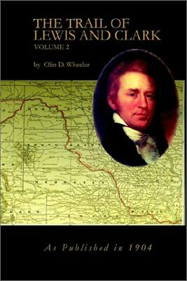 The Trail of Lewis and Clark Vol. 2 by Olin D. Wheeler (2002, Paperback)