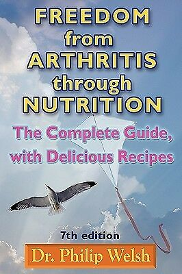 Freedom Arthritis Through Nutrition Complete Guide wit by Welsh Philip J
