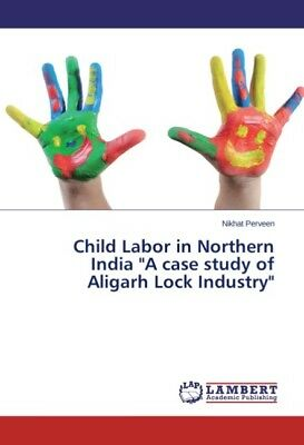 """Child Labor in Northern India """"""""A case study of Aligarh Lock ... 9783659515521"""