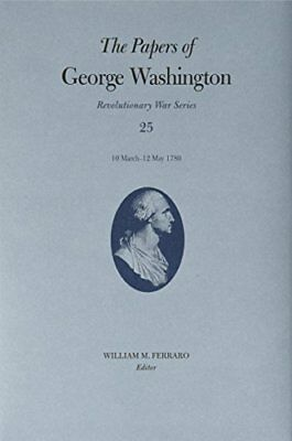 The Papers of George Washington: 10 March-12 May 1780 (Revolutionary War Seri…