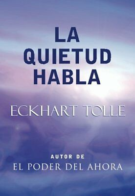La Quietud Habla: Stillness Speaks, Spanish-Language Edition by Tolle, Eckhart