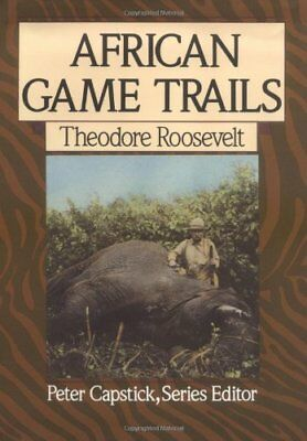 African Game Trails: An Account of the African Wanderings of an American Hunt…