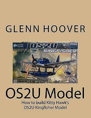 Os2u Model: How to Build Kitty Hawk's Os2u Kingfisher Model by Hoover, Glenn