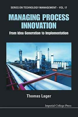 Managing Process Innovation: From Idea Generation To Implementation by Thomas La