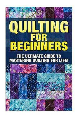 Quilting for Beginners Ultimate Guide Mastering Quilting  by Edditer Margaret