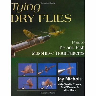 Tying Dry Flies: How to Tie and Fish Must-Have Trout Pa - Hardcover NEW Nichols,