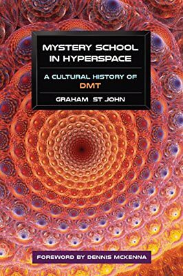 Mystery School in Hyperspace: A Cultural History of DMT by St John, Graham