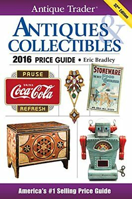 Antique Trader Antiques & Collectibles Price Guide 2016 by Eric Bradley