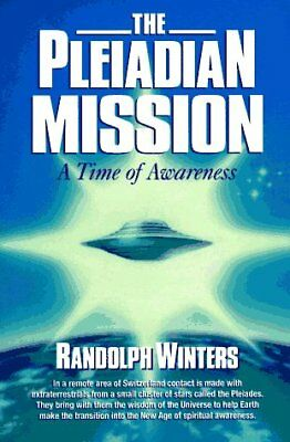 The Pleiadian Mission : A Time of Awareness by Randolph Winters (1994,...