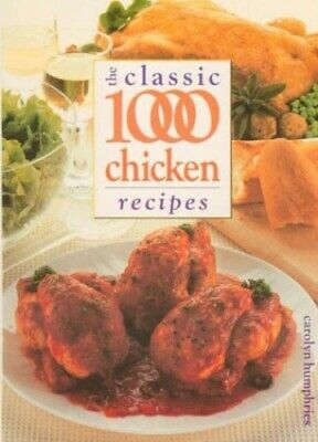 The Classic 1000 Chicken Recipes by Humphries, Carolyn Paperback Book The Cheap