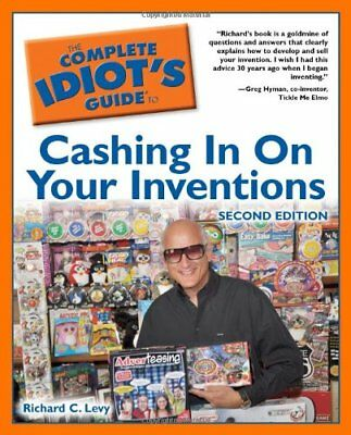 The Complete Idiot's Guide to Cashing In On Your Inventions 2e by Richard Levy