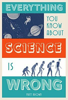Everything You Know About Science is Wrong by Matt Brown Book The Cheap Fast