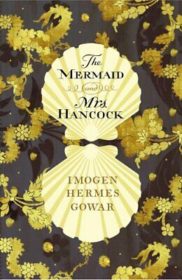The Mermaid and Mrs Hancock by Gowar, Imogen Hermes Book The Cheap Fast Free