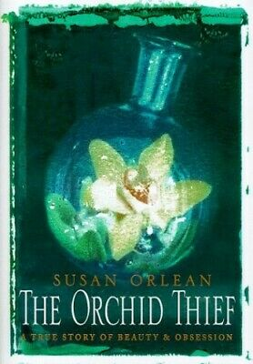 The Orchid Thief: A True Story of Beauty and Obsess... by Orlean, Susan Hardback