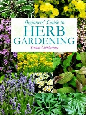 Beginners' Guide to Herb Gardening by Cuthbertson, Yvonne Book The Cheap Fast