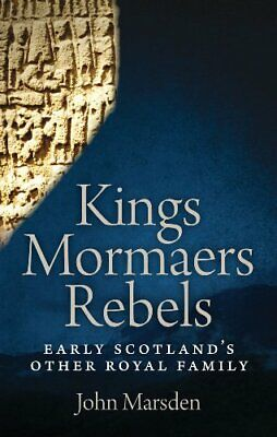 Kings, Mormaers and Rebels: Early Scotland's Other ... by John Marsden Paperback