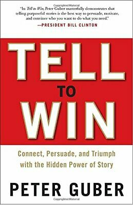Tell to Win: Connect, Persuade, and Triumph with th... by Gruber, Peter Hardback