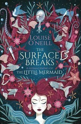 The Surface Breaks: a reimagining of The Little Mermaid by O'Neill, Louise Book