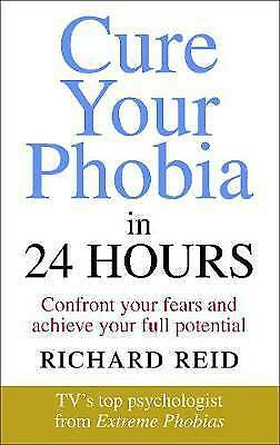 Cure Your Phobia in 24 hours. Richard Reid
