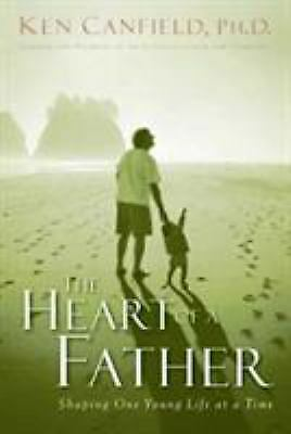 The Heart of a Father : How You Can Become a Dad of Destiny by Ken Canfield