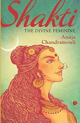 Shakti: The Divine Feminine by Chandramoul, Anuja Book The Cheap Fast Free Post