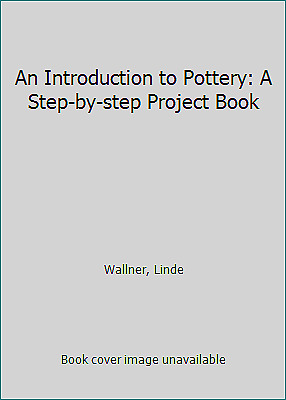 An Introduction to Pottery: A Step-by-step Project Book by Wallner, Linde