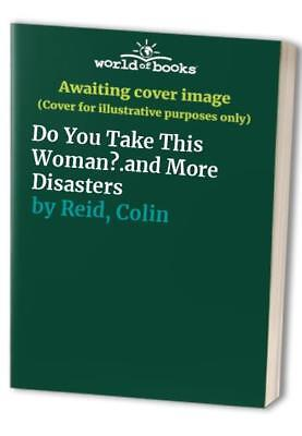 Do You Take This Woman?.and More Disasters by Reid, Colin Hardback Book The
