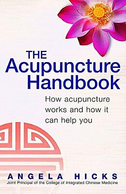 The Acupuncture Handbook: How acupuncture works an... by Hicks, Angela Paperback