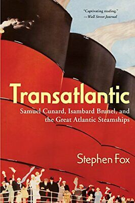 Transatlantic: Samuel Cunard, Isambard Brunel, and the Great ... by Fox, Stephen