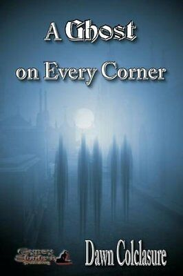 A Ghost on Every Corner by Colclasure, Dawn Book The Cheap Fast Free Post