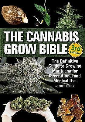 The Cannabis Grow Bible: The Definitive Guide to Growing Marijuan by Green, Greg