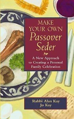 Make Your Own Passover Seder : A New Approach to Creating a Personal Family...