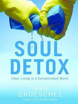 Soul Detox : Clean Living in a Contaminated World  (ExLib) by Craig Groeschel