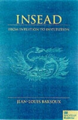 Insead: From Intuition to Institution by Barsoux, Jean-Louis Hardback Book The